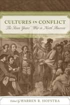 Cultures in Conflict ebook by Warren R. Hofstra,Fred Anderson,Catherine Desbarats,Jonathan R. Dull,Allan Greer,Eric Hinderaker,Woody Holton,Paul Mapp,Timothy J. Shannon