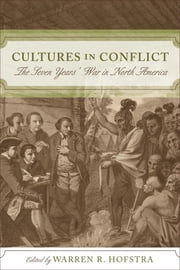 Cultures in Conflict - The Seven Years' War in North America ebook by Warren R. Hofstra,Fred Anderson,Catherine Desbarats,Jonathan R. Dull,Allan Greer,Eric Hinderaker,Woody Holton,Paul Mapp,Timothy J. Shannon