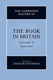 The Cambridge History of the Book in Britain: Volume 6, 1830–1914 ebook by David McKitterick