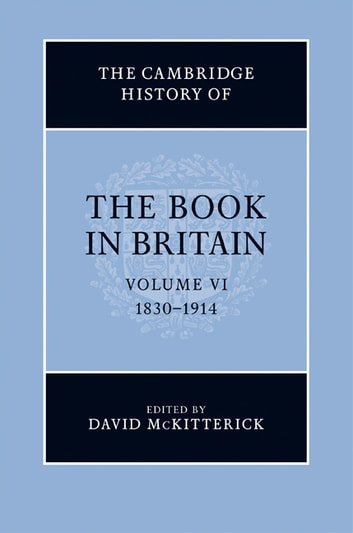 The Cambridge History of the Book in Britain: Volume 6, 1830–1914 ebook by
