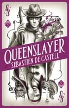 Spellslinger 5: Queenslayer ebook by Sebastien de Castell
