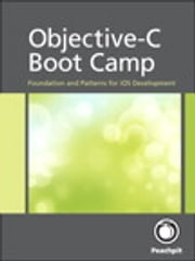 Objective-C Boot Camp - Foundation and Patterns for iOS Development ebook by Rich Warren
