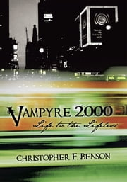 Vampyre 2000: Life to the Lifeless ebook by Christopher F. Benson