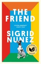 The Friend - Winner of the National Book Award for Fiction and a New York Times bestseller ebook by Sigrid Nunez