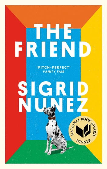 The Friend - Winner of the National Book Award for Fiction ebook by Sigrid Nunez