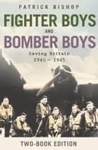 Fighter Boys and Bomber Boys: Saving Britain 1940-1945 ebook by Patrick Bishop