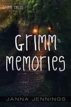Grimm Memories - Grimm Tales, #2 ebook by Janna Jennings