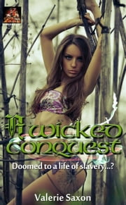 A Wicked Conquest: Doomed to a life of slavery...? ebook by Valerie Saxon