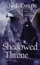 The Shadowed Throne ebook by K. J. Taylor