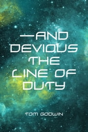 —And Devious the Line of Duty ebook by Tom Godwin