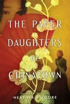 The Paper Daughters of Chinatown ebook by Heather B. Moore
