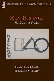 Zen Essence - The Science of Freedom ebook by Thomas Cleary,Thomas Cleary