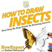 How To Draw Insects - Your Step By Step Guide To Drawing Insects audiobook by HowExpert, Stefani Neumann