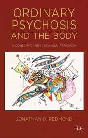 Ordinary Psychosis and The Body - A Contemporary Lacanian Approach ebook by Dr Jonathan Redmond