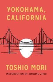 Yokohama, California ebook by Toshio Mori,Xiaojing Zhou,William Saroyan,Lawson Fusao Inada