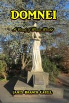 Domnei - A Comedy of Woman Worship ebook by James Branch Cabell