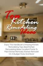 Top Kitchen Remodeling Ideas ebook by Sheldon P. Ewing