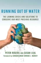 Running Out of Water ebook by Peter Rogers,Susan Leal,Congressman Edward J. Markey