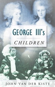 George III's Children ebook by John Van der Kiste