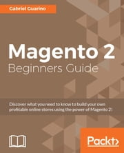 Magento 2 Beginners Guide ebook by Gabriel Guarino