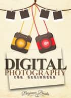Digital Photography for Beginners ebook by Helen Jade