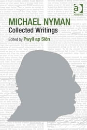 Michael Nyman: Collected Writings ebook by Dr Pwyll ap Siôn