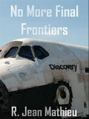 No More Final Frontiers ebook by R. Jean Mathieu