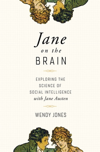 Jane on the Brain: Exploring the Science of Social Intelligence with Jane Austen ebook by Wendy Jones