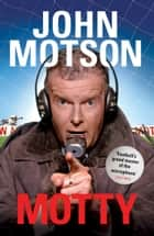 Motty - Forty Years in the Commentary Box ebook by John Motson