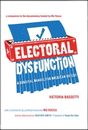 Electoral Dysfunction - A Survival Manual for American Voters ebook by Victoria Bassetti,Mo Rocca,Heather Smith