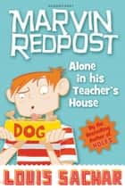 Marvin Redpost: Alone in His Teacher's House - Book 4 ebook by Louis Sachar