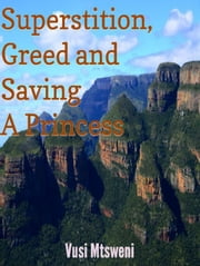 Superstition, Greed and Saving a Princess - 1 ebook by Vusi Mtsweni