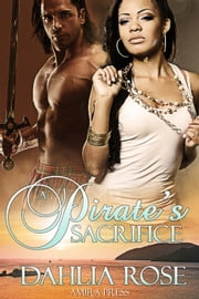 A Pirate's Sacrifice ebook by Dahlia Rose