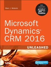Microsoft Dynamics CRM 2016 Unleashed (includes Content Update Program) - With Expanded Coverage of Parature, ADX and FieldOne ebook by Marc Wolenik
