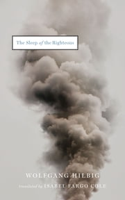 The Sleep of the Righteous ebook by Wolfgang Hilbig