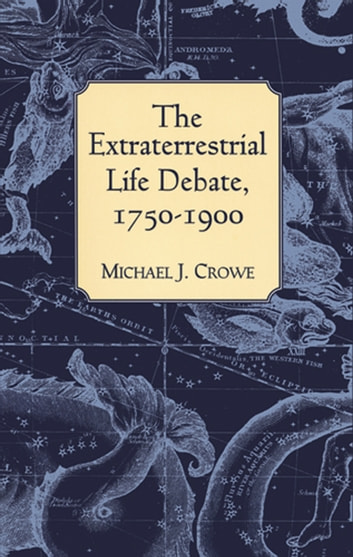 The Extraterrestrial Life Debate, 1750-1900 ebook by Michael J. Crowe