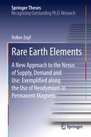 Rare Earth Elements - A New Approach to the Nexus of Supply, Demand and Use: Exemplified along the Use of Neodymium in Permanent Magnets ebook by Volker Zepf