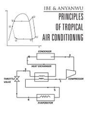 PRINCIPLES OF TROPICAL AIR CONDITIONING ebook by Chris A. Ibe and Emmanuel E. Anyanwu