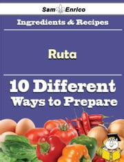 10 Ways to Use Ruta (Recipe Book) ebook by Kris Blackmon,Sam Enrico