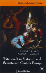 Witchcraft and Magic in Sixteenth- and Seventeenth-Century Europe ebook by Geoffrey Scarre,John Callow