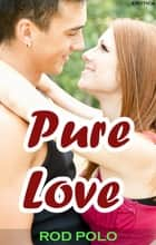 Pure Love ebook by Rod Polo