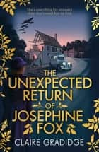 The Unexpected Return of Josephine Fox - Winner of the Richard & Judy Search for a Bestseller Competition ebook by Claire Gradidge