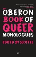 The Oberon Book of Queer Monologues ebook by Scottee