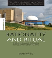 Rationality and Ritual - Participation and Exclusion in Nuclear Decision-making ebook by Brian Wynne