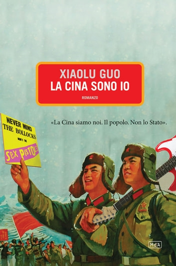 La Cina sono io eBook by Xiaolu Guo