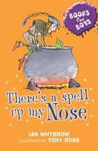 Books For Boys: 3: There's A Spell Up My Nose ebook by Ian Whybrow, Tony Ross