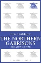 The Northern Garrisons ebook by Eric Linklater