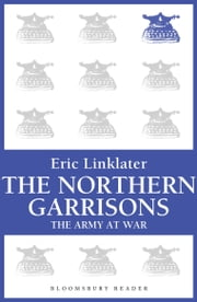 The Northern Garrisons - The Army at War Series ebook by Eric Linklater