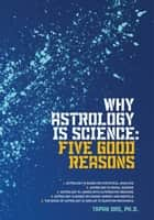 Why Astrology Is Science - Five Good Reasons ebook by Tapan Das PhD