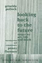 Looking Back to the Future - 1990-1970 ebook by Griselda Pollock, Penny Florence